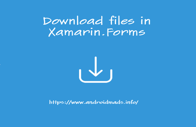 How To Download Files In Xamarin Forms
